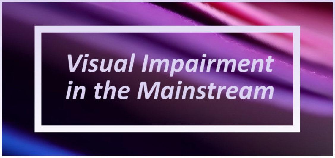 Visual Impairment in the Mainstream